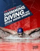 Lanser, Amanda - The Science Behind Swimming, Diving, and Other Water Sports - 9781474711401 - V9781474711401