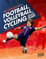 Watson, Stephanie - The Science Behind Football, Volleyball, Cycling, and Other Popular Sports - 9781474711432 - V9781474711432