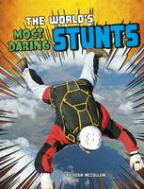 McCollum, Sean - The World's Most Daring Stunts (Edge Books: World Record Breakers) - 9781474711579 - V9781474711579