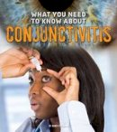 Dickmann, Nancy - What You Need to Know About Conjunctivitis (Fact Finders: Focus on Health) - 9781474711913 - V9781474711913