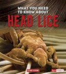 Dickmann, Nancy - What You Need to Know About Head Lice (Fact Finders: Focus on Health) - 9781474711920 - V9781474711920