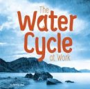 Olien, Rebecca - The Water Cycle at Work (First Facts: Water in Our World) - 9781474712255 - V9781474712255