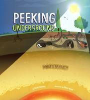 Kenney, Karen Latcha - Peeking Underground (Nonfiction Picture Books: What's Beneath) - 9781474713085 - V9781474713085