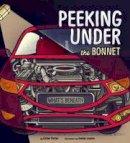 Porter, Esther - Peeking Under the Bonnet (Nonfiction Picture Books: What's Beneath) - 9781474713092 - V9781474713092