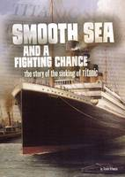 Otfinoski, Steven - Smooth Sea and a Fighting Chance: The Story of the Sinking of Titanic (Tangled History: Tangled History) - 9781474713528 - V9781474713528