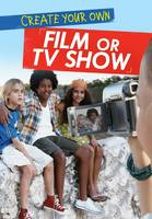 Anniss, Matthew - Create Your Own Film or TV Show (Ignite: Media Genius) - 9781474713740 - V9781474713740