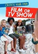 Anniss, Matthew - Create Your Own Film or TV Show (Ignite: Media Genius) - 9781474713832 - V9781474713832