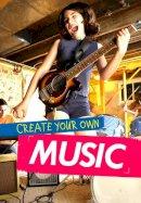 Anniss, Matthew - Create Your Own Music (Ignite: Media Genius) - 9781474713856 - V9781474713856
