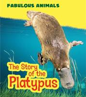 Ganeri, Anita - The Story of the Platypus (Young Explorer: Fabulous Animals) - 9781474714525 - V9781474714525