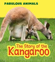 Ganeri, Anita - The Story of the Kangaroo (Young Explorer: Fabulous Animals) - 9781474714600 - V9781474714600