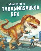 Troupe, Thomas Kingsley - I Want to be a Tyrannosaurus Rex (Nonfiction Picture Books: I Want to be...) - 9781474714815 - V9781474714815