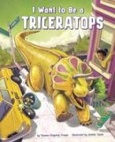 Troupe, Thomas Kingsley - I Want to be a Triceratops (Nonfiction Picture Books: I Want to be...) - 9781474714822 - V9781474714822