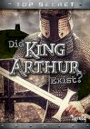 Hunter, Nick - Did King Arthur Exist? (Ignite: Top Secret!) - 9781474714938 - V9781474714938