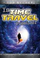 Hunter, Nick - Is Time Travel Possible? (Ignite: Top Secret!) - 9781474714945 - V9781474714945