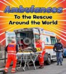 Staniford, Linda - Ambulances to the Rescue Around the World (Read and Learn: To the Rescue!) - 9781474715249 - V9781474715249