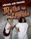 Guillain, Charlotte - Writing and Staging Myths and Legends (Infosearch: Writing and Staging Plays) - 9781474715393 - V9781474715393