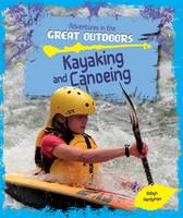 Hardyman, Robyn - Kayaking and Canoeing (Adventures in the Great Outdoors) - 9781474715515 - V9781474715515