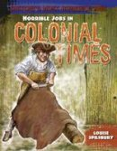 Spilsbury, Louise - Horrible Jobs in Colonial Times - 9781474715614 - V9781474715614