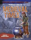 Hardyman, Robyn - Horrible Jobs in Medieval Times (History's Most Horrible Jobs) - 9781474715638 - V9781474715638