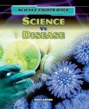 Anniss, Matthew, Hunter, Nick - Science vs Disease (Science Fights Back) - 9781474716154 - V9781474716154