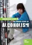 Newell, Ella - The Hidden Story of Alcoholism (Undercover Story) - 9781474716406 - V9781474716406