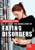 Levete, Sarah - The Hidden Story of Eating Disorders (Undercover Story) - 9781474716420 - V9781474716420