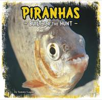 Gagne, Tammy - Piranhas: Built for the Hunt (First Facts: Predator Profiles) - 9781474716833 - V9781474716833