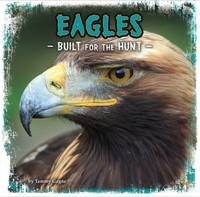 Gagne, Tammy - Eagles: Built for the Hunt (First Facts: Predator Profiles) - 9781474716901 - V9781474716901