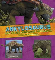 Clay, Kathryn, Vonne, Mira - Ankylosaurus and Other Armored Dinosaurs: The Need-to-Know Facts (A+ Books: Dinosaur Fact Dig) - 9781474719377 - V9781474719377