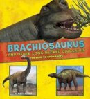 Rissman, Rebecca - Brachiosaurus and Other Big Long-Necked Dinosaurs: The Need-to-Know Facts (A+ Books: Dinosaur Fact Dig) - 9781474719384 - V9781474719384