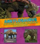 Clay, Kathryn - Ankylosaurus and Other Armored Dinosaurs: The Need-to-Know Facts (A+ Books: Dinosaur Fact Dig) - 9781474719506 - V9781474719506