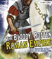 Corrick, James A. - The Bloody, Rotten Roman Empire (Fact Finders: Disgusting History) - 9781474719605 - V9781474719605