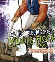 Allen, Kathy - The Horrible, Miserable Middle Ages (Fact Finders: Disgusting History) - 9781474719612 - V9781474719612