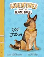 Sateren, Shelley Swanson - Cool Crosby (Adventures at Hound Hotel: Adventures at Hound Hotel) - 9781474720601 - V9781474720601