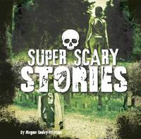 Peterson, Megan Cooley - Super Scary Stories (First Facts: Super Scary Stuff) - 9781474720670 - V9781474720670