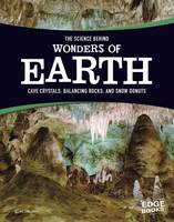 Leavitt, Amie - Science Behind Wonders of Earth: Cave Crystals, Balancing Rocks, and Snow Donuts (Edge Books: The Science Behind Natural Phenomena) - 9781474721653 - V9781474721653
