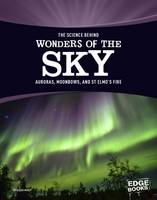 Morey, Allan - The Science Behind Wonders of the Sky: Auroras, Moonbows, and St. Elmo's Fire (Edge Books: The Science Behind Natural Phenomena) - 9781474721677 - V9781474721677