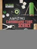 Wheeler-Toppen, PhD. Jodi - Amazing Cardboard Tube Science (Edge Books: Recycled Science) - 9781474721950 - V9781474721950