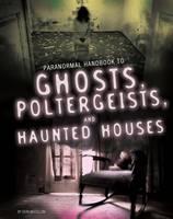 McCollum, Sean - Handbook to Ghosts, Poltergeists, and Haunted Houses (Edge Books: Paranormal Handbooks) - 9781474724050 - V9781474724050