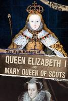 Hunter, Nick - The Split History of Queen Elizabeth I and Mary, Queen of Scots: A Perspectives Flip Book (Perspective Flip Books: Perspectives Flip Books) - 9781474726702 - V9781474726702