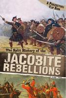 Throp, Claire - The Split History of the Jacobite Rebellions: A Perspectives Flip Book (Perspective Flip Books: Perspectives Flip Books) - 9781474727167 - V9781474727167