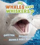 James, Emily - Do Whales Have Whiskers?: A Question and Answer Book About Animal Body Parts (A+ Books: Animals, Animals!) - 9781474727907 - V9781474727907