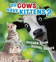 James, Emily - Do Cows Have Kittens?: A Question and Answer Book About Animal Babies (A+ Books: Animals, Animals!) - 9781474727914 - V9781474727914