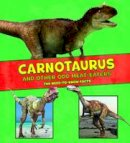 Riehecky, Janet - Carnotaurus and Other Odd Meat-Eaters: The Need-to-Know Facts (A+ Books: Dinosaur Fact Dig) - 9781474728232 - V9781474728232