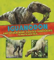 Riehecky, Janet - Iguanodon and Other Bird-Footed Dinosaurs: The Need-to-Know Facts (A+ Books: Dinosaur Fact Dig) - 9781474728287 - V9781474728287