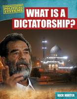 Hunter, Nick - What is a Dictatorship? (Understanding Political Systems) - 9781474731119 - V9781474731119