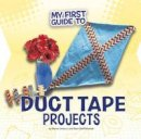 Ventura, Marne, Bell-Rehwoldt, Sheri - My First Guide to Duct Tape Projects - 9781474732598 - V9781474732598