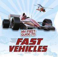 Potts, Nikki - My First Guide to Fast Vehicles (First Facts: My First Guides) - 9781474732604 - V9781474732604