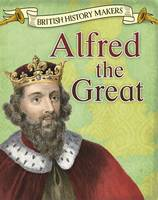 Throp, Claire - Alfred the Great (Read Me!: British History Makers) - 9781474734066 - V9781474734066