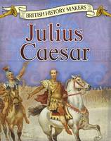 Throp, Claire - Julius Caesar (Read Me!: British History Makers) - 9781474734097 - V9781474734097